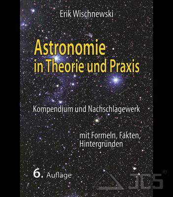 Astronomie in Theorie und Praxis 6. Auflage, Dr. Erik Wischnewski