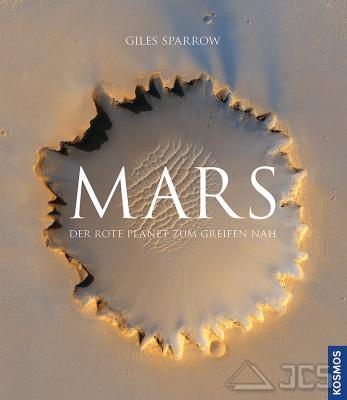 Mars, Der rote Planet zum Greifen nah. Giles Sparrow