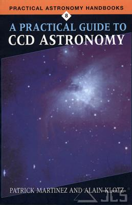 A Practical Guide to CCD-Astronomy P. Martinez, A. Klotz